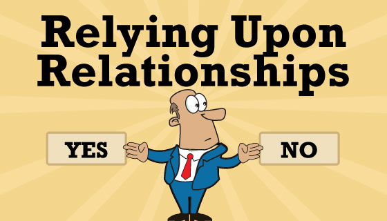 Can you rely upon relationships?